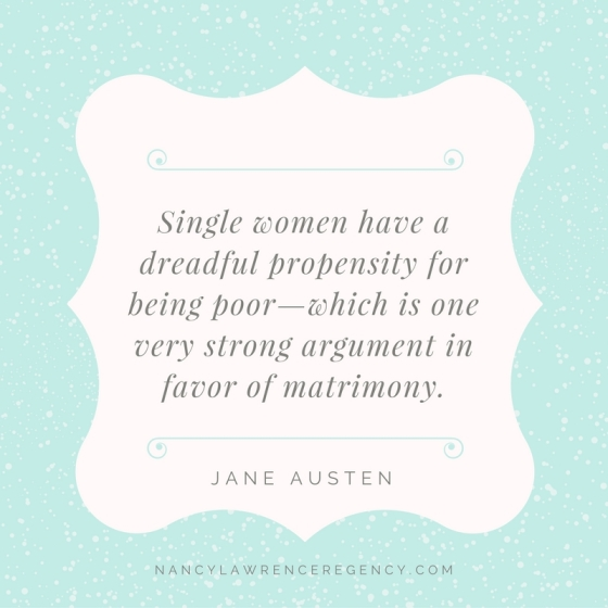 Single women have a dreadful propensity for being poor - which is one very strong argument in favor of matrimony. Jane Austen.